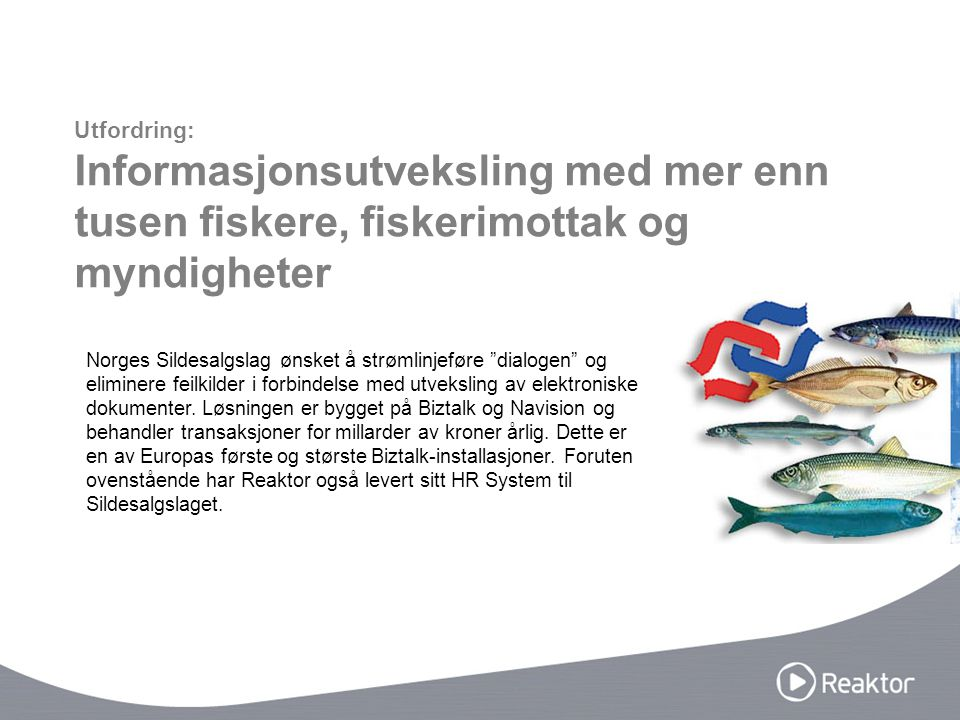"""Norges Sildesalgslag ønsket å strømlinjeføre """"dialogen"""" og eliminere feilkilder i forbindelse med utveksling av elektroniske dokumenter. Løsningen er"""