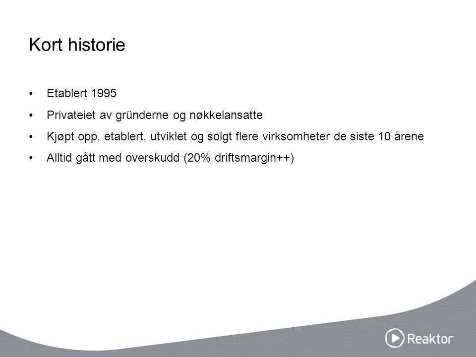 Kort historie Etablert 1995 Privateiet av gründerne og nøkkelansatte Kjøpt opp, etablert, utviklet og solgt flere virksomheter de siste 10 årene Alltid gått med overskudd (20% driftsmargin++)