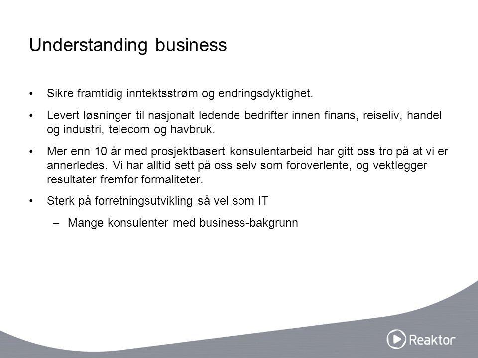 Understanding business Sikre framtidig inntektsstrøm og endringsdyktighet. Levert løsninger til nasjonalt ledende bedrifter innen finans, reiseliv, ha