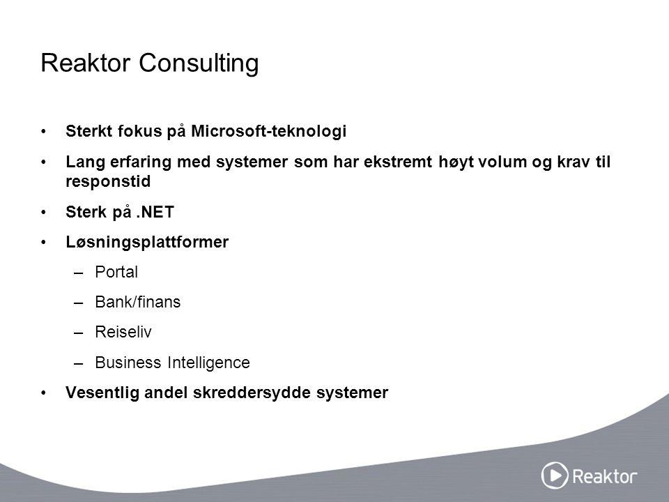 Reaktor Consulting Sterkt fokus på Microsoft-teknologi Lang erfaring med systemer som har ekstremt høyt volum og krav til responstid Sterk på.NET Løsn