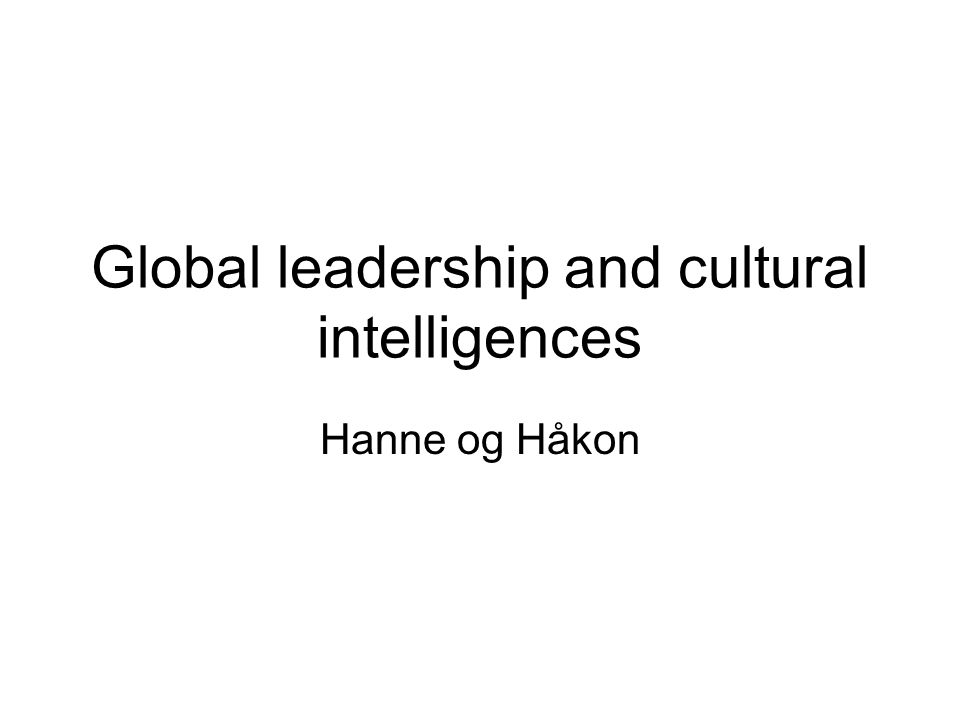 Global leadership and cultural intelligences Hanne og Håkon