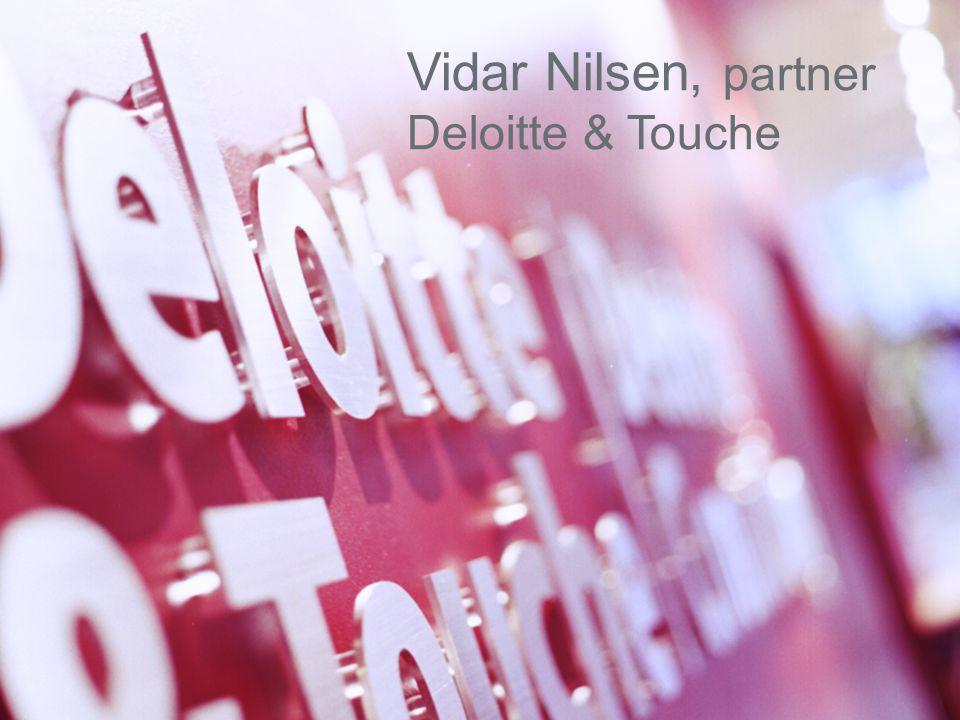 © 2003 Deloitte & Touche 1 Vidar Nilsen, partner Deloitte & Touche