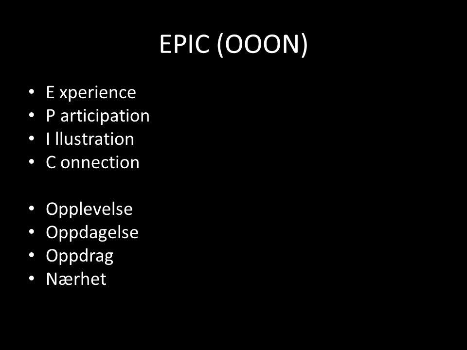 EPIC (OOON) E xperience P articipation I llustration C onnection Opplevelse Oppdagelse Oppdrag Nærhet