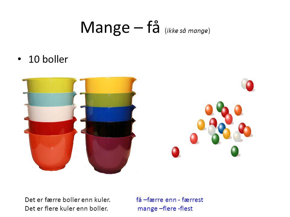Mange – få (ikke så mange) 10 boller Det er færre boller enn kuler. Det er flere kuler enn boller. mange –flere -flest få –færre enn - færrest
