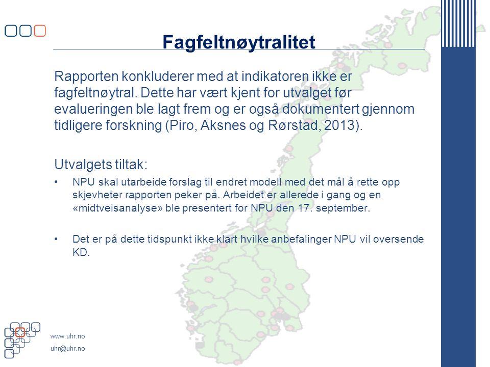 www.uhr.no uhr@uhr.no Fagfeltnøytralitet Rapporten konkluderer med at indikatoren ikke er fagfeltnøytral.