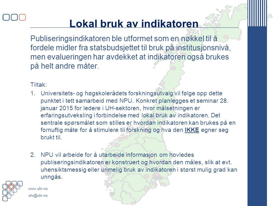 www.uhr.no uhr@uhr.no Lokal bruk av indikatoren Publiseringsindikatoren ble utformet som en nøkkel til å fordele midler fra statsbudsjettet til bruk på institusjonsnivå, men evalueringen har avdekket at indikatoren også brukes på helt andre måter.
