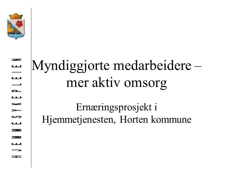 Myndiggjorte medarbeidere – mer aktiv omsorg Ernæringsprosjekt i Hjemmetjenesten, Horten kommune