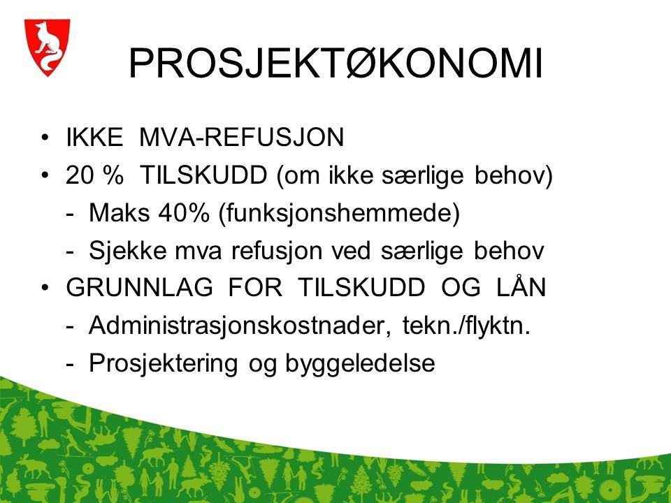 PROSJEKTØKONOMI IKKE MVA-REFUSJON 20 % TILSKUDD (om ikke særlige behov) - Maks 40% (funksjonshemmede) - Sjekke mva refusjon ved særlige behov GRUNNLAG