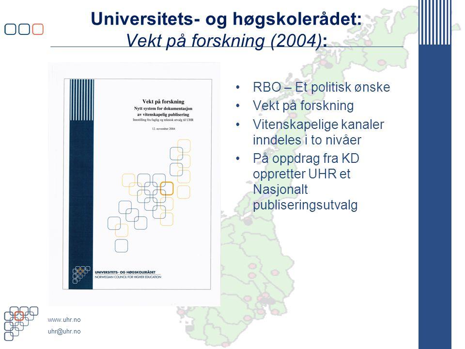 www.uhr.no uhr@uhr.no Universitets- og høgskolerådet: Vekt på forskning (2004): RBO – Et politisk ønske Vekt på forskning Vitenskapelige kanaler inndeles i to nivåer På oppdrag fra KD oppretter UHR et Nasjonalt publiseringsutvalg