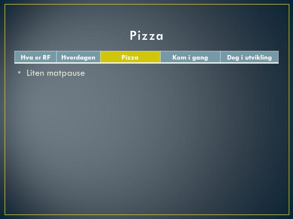 Liten matpause Hva er RFHverdagenPizzaKom i gangDeg i utvikling