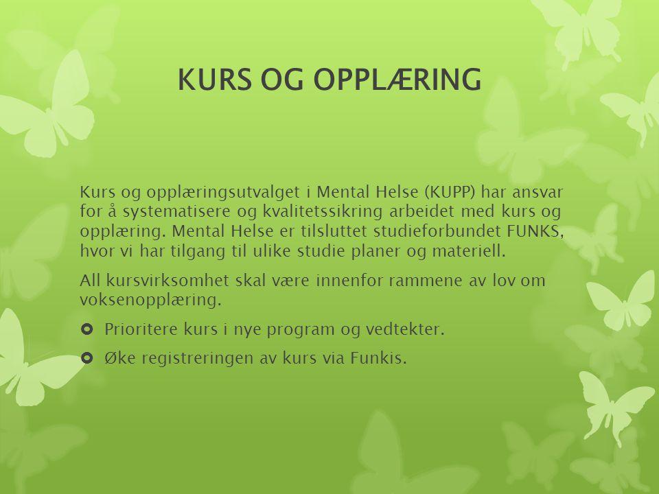 KURS OG OPPLÆRING Kurs og opplæringsutvalget i Mental Helse (KUPP) har ansvar for å systematisere og kvalitetssikring arbeidet med kurs og opplæring.