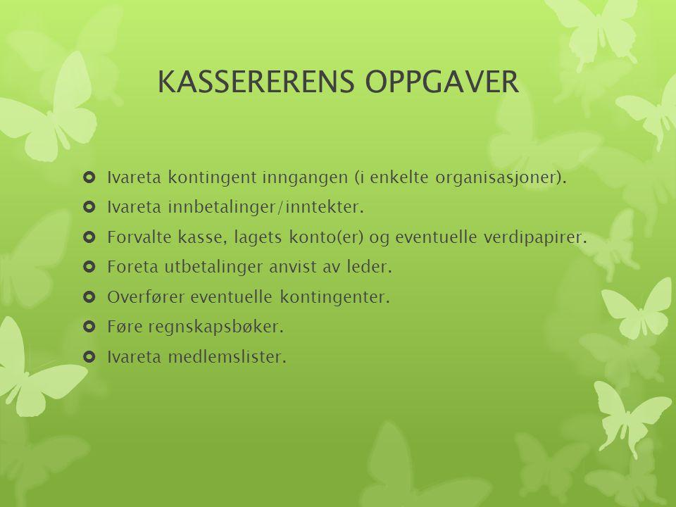 KASSERERENS OPPGAVER  Ivareta kontingent inngangen (i enkelte organisasjoner).  Ivareta innbetalinger/inntekter.  Forvalte kasse, lagets konto(er)