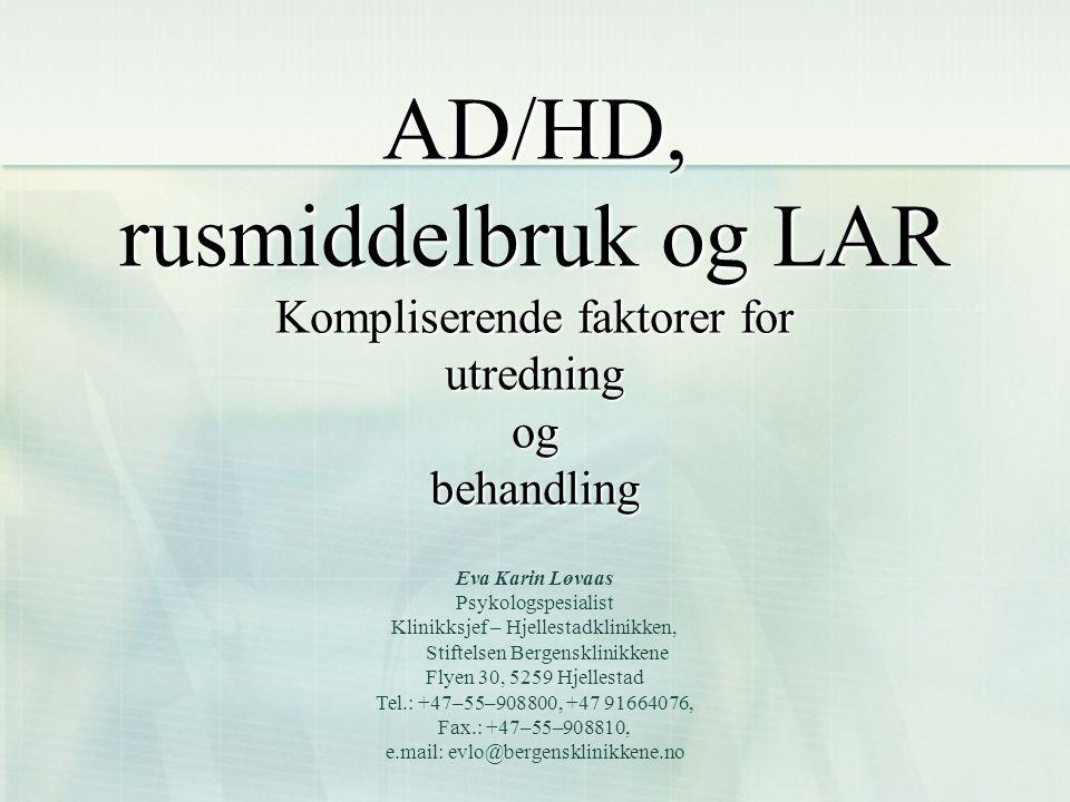 AD/HD, rusmiddelbruk og LAR Kompliserende faktorer for utredning og behandling AD/HD, rusmiddelbruk og LAR Kompliserende faktorer for utredning og beh