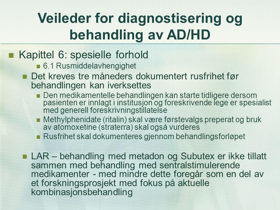 Veileder for diagnostisering og behandling av AD/HD Kapittel 6: spesielle forhold 6.1 Rusmiddelavhengighet Det kreves tre måneders dokumentert rusfrih