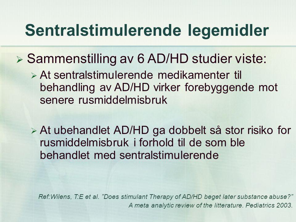 Sentralstimulerende legemidler  Sammenstilling av 6 AD/HD studier viste:  At sentralstimulerende medikamenter til behandling av AD/HD virker forebyg