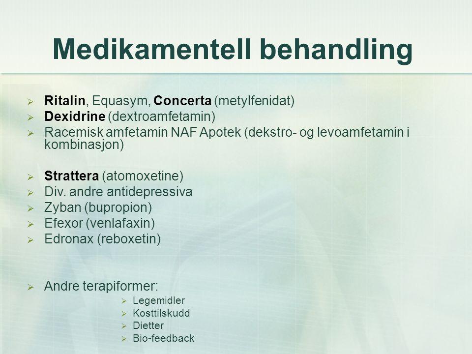 Medikamentell behandling  Ritalin, Equasym, Concerta (metylfenidat)  Dexidrine (dextroamfetamin)  Racemisk amfetamin NAF Apotek (dekstro- og levoamfetamin i kombinasjon)  Strattera (atomoxetine)  Div.