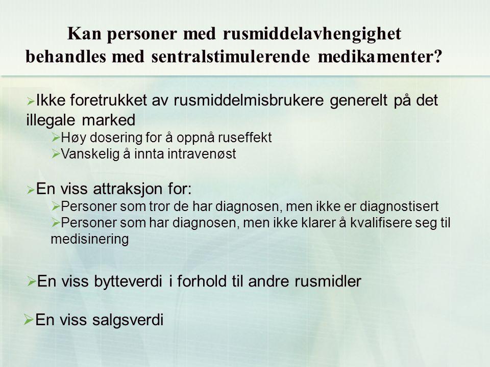 Kan personer med rusmiddelavhengighet behandles med sentralstimulerende medikamenter?  Ikke foretrukket av rusmiddelmisbrukere generelt på det illega