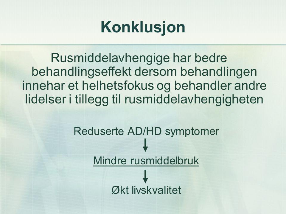 Konklusjon Rusmiddelavhengige har bedre behandlingseffekt dersom behandlingen innehar et helhetsfokus og behandler andre lidelser i tillegg til rusmiddelavhengigheten Reduserte AD/HD symptomer Mindre rusmiddelbruk Økt livskvalitet