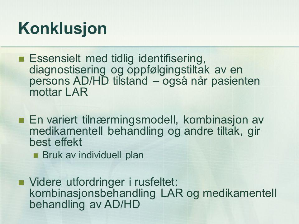 Konklusjon Essensielt med tidlig identifisering, diagnostisering og oppfølgingstiltak av en persons AD/HD tilstand – også når pasienten mottar LAR En
