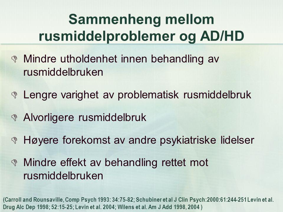 Komorbiditet hos voksne med AD/HD  ± 80 % minst 1  ± 50 % minst 2  Hyppigst samforekomst med:  Stemningslidelser:  Humørsvingninger  Depresjon  Bipolar lidelse  Angst forstyrrelser  Personlighetsforstyrrelser  Rusmiddelbruk McGough Am J Psychiatry 2005; 162: 1621-7