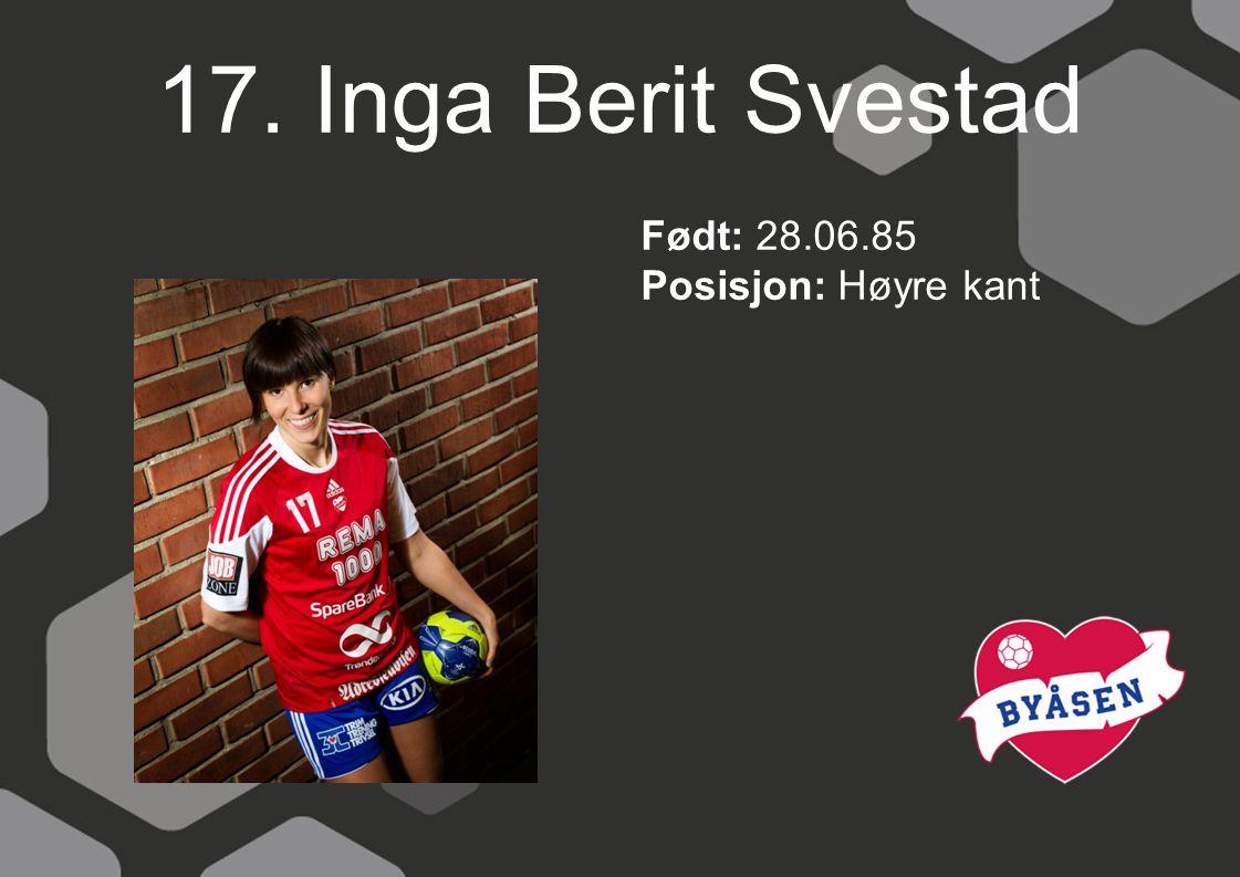 17. Inga Berit Svestad Født: 28.06.85 Posisjon: Høyre kant