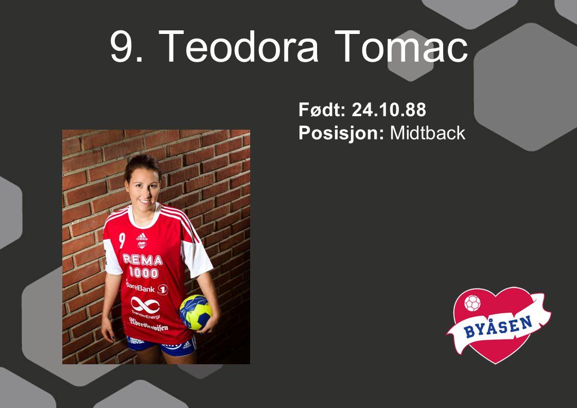 9. Teodora Tomac Født: 24.10.88 Posisjon: Midtback