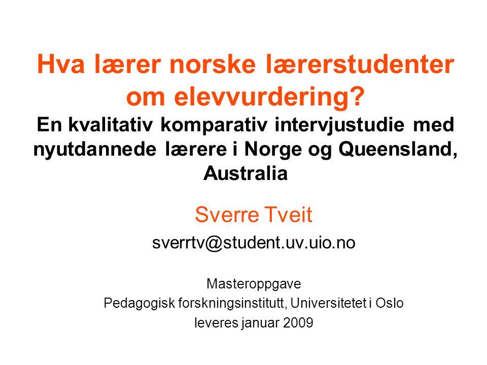 En kvalitativ studie av hva norske allmennlærerstudenter lærer om elevvurdering, sammenlignet med lærerstudenter i Queensland, Australia Sverre Tveit