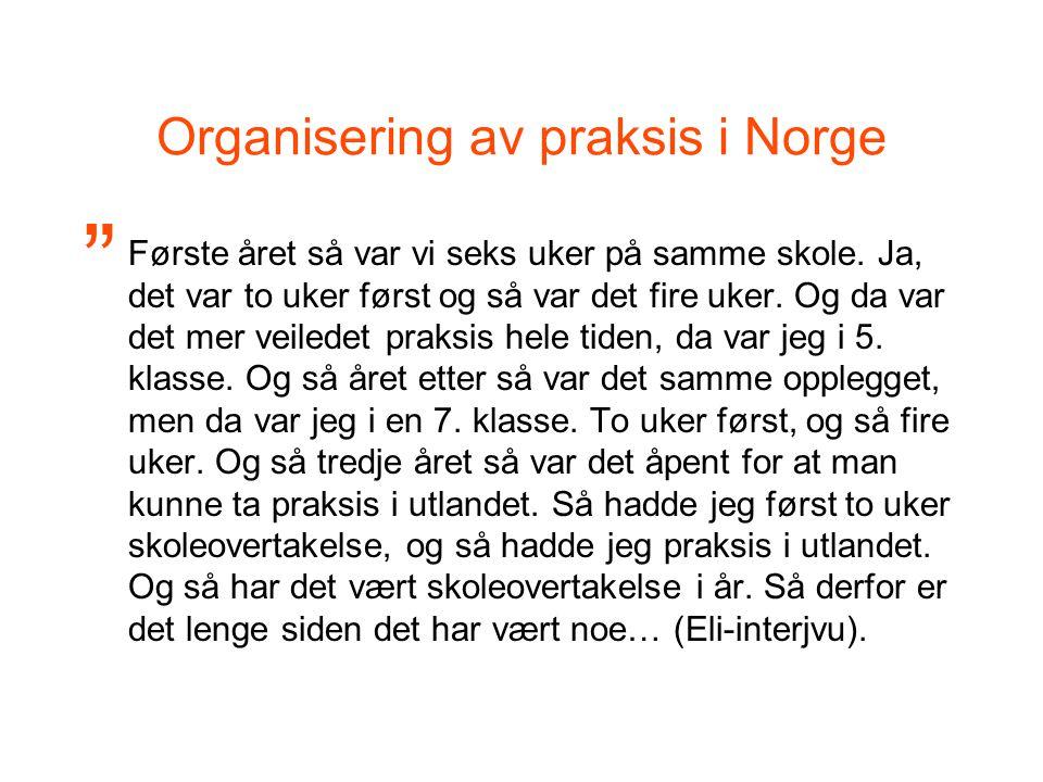 Organisering av praksis i Norge Første året så var vi seks uker på samme skole.