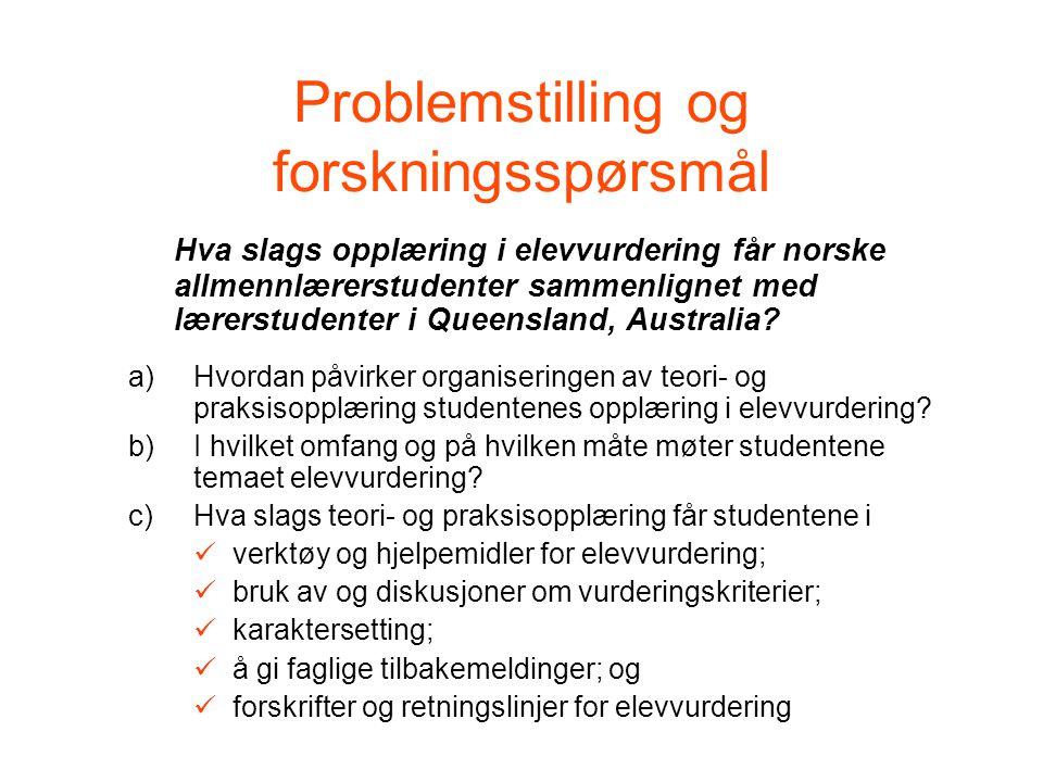 Problemstilling og forskningsspørsmål Hva slags opplæring i elevvurdering får norske allmennlærerstudenter sammenlignet med lærerstudenter i Queensland, Australia.
