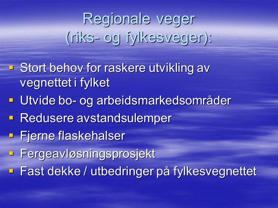 Regionale veger (riks- og fylkesveger):  Stort behov for raskere utvikling av vegnettet i fylket  Utvide bo- og arbeidsmarkedsområder  Redusere avs