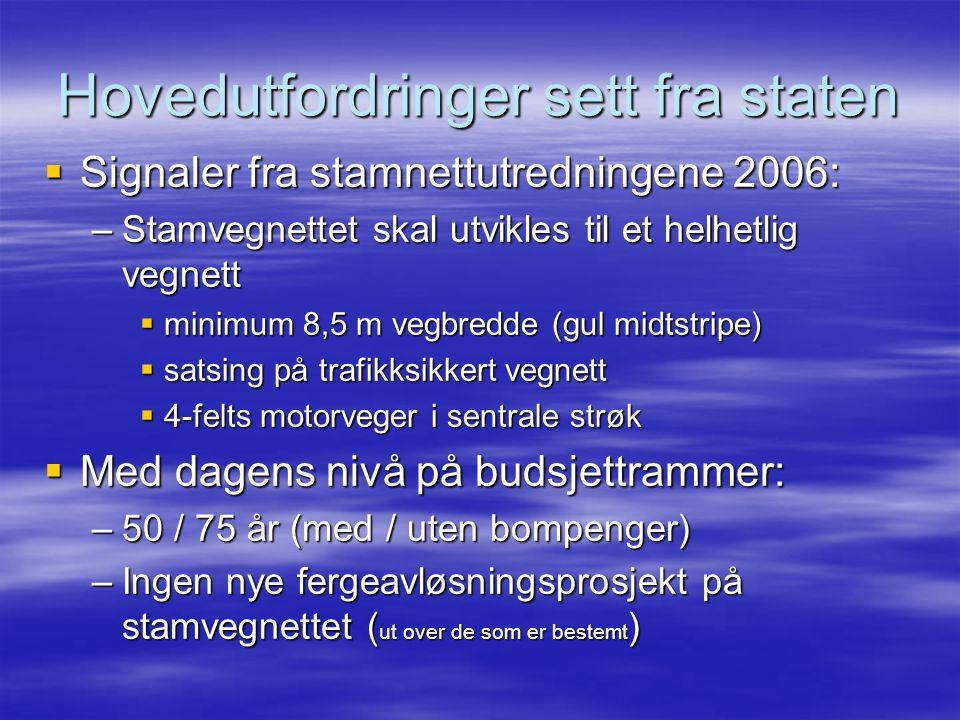 Hovedutfordringer sett fra staten  Signaler fra stamnettutredningene 2006: –Stamvegnettet skal utvikles til et helhetlig vegnett  minimum 8,5 m vegb