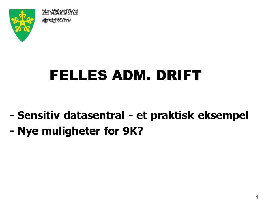 1 FELLES ADM. DRIFT - Sensitiv datasentral - et praktisk eksempel - Nye muligheter for 9K?
