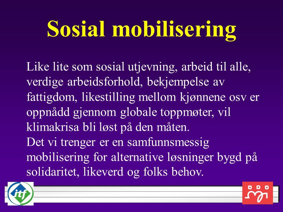 Sosial mobilisering Like lite som sosial utjevning, arbeid til alle, verdige arbeidsforhold, bekjempelse av fattigdom, likestilling mellom kjønnene os