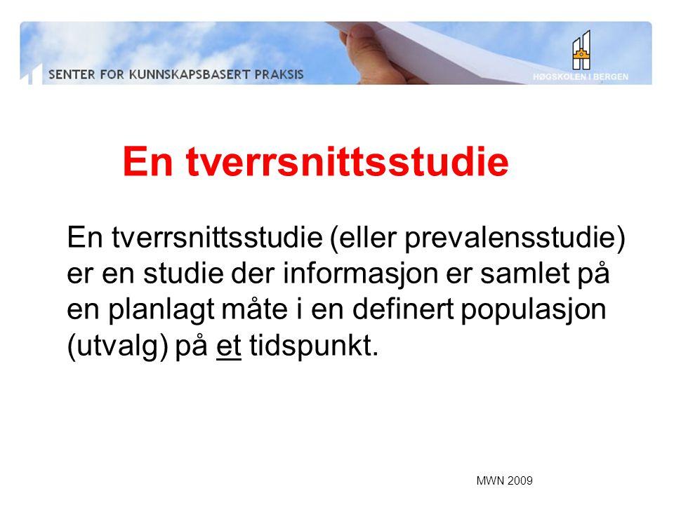 MWN 2009 En tverrsnittsstudie En tverrsnittsstudie (eller prevalensstudie) er en studie der informasjon er samlet på en planlagt måte i en definert po