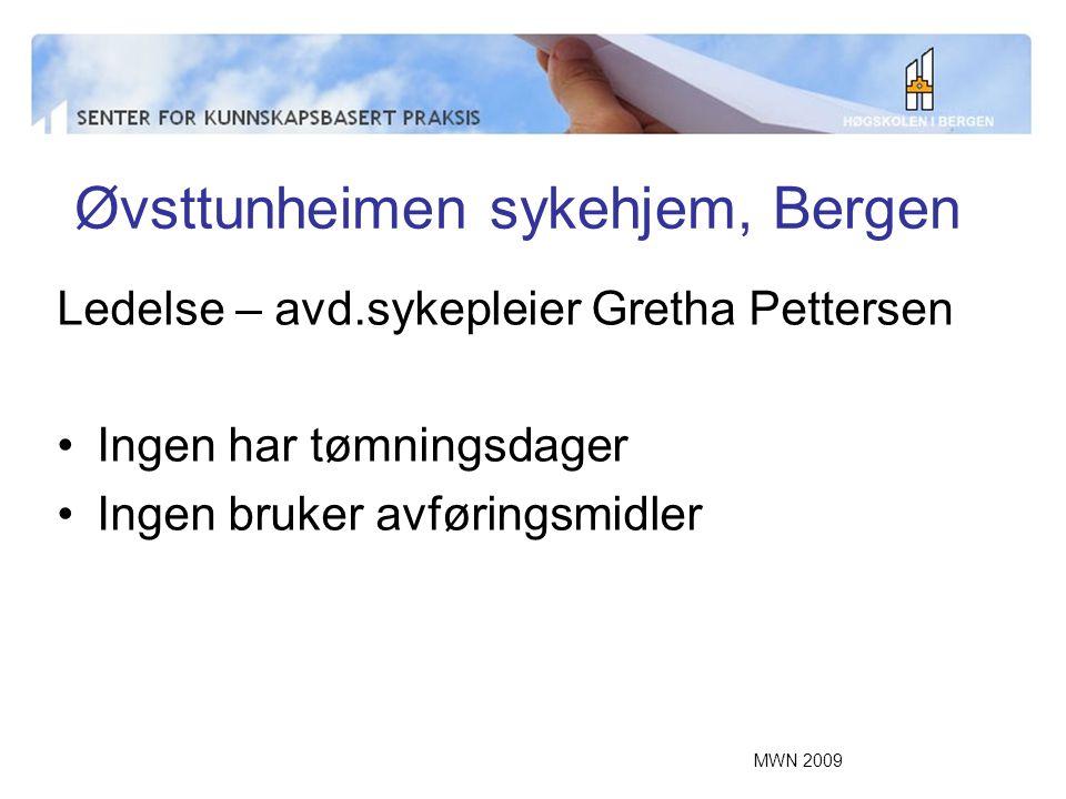 MWN 2009 Øvsttunheimen sykehjem, Bergen Ledelse – avd.sykepleier Gretha Pettersen Ingen har tømningsdager Ingen bruker avføringsmidler