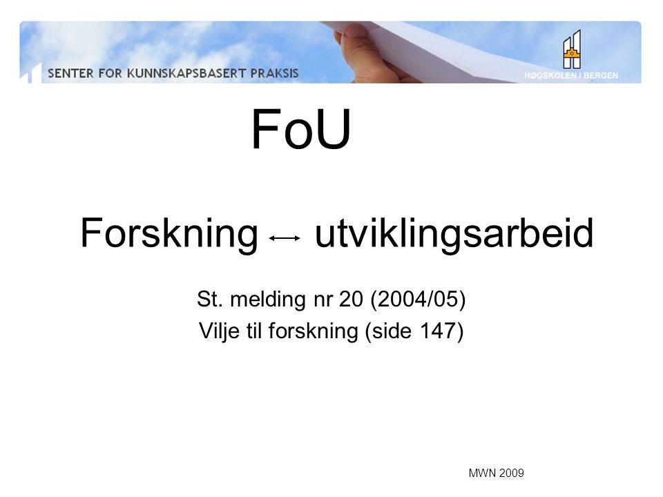 MWN 2009 Forskning utviklingsarbeid St. melding nr 20 (2004/05) Vilje til forskning (side 147) FoU