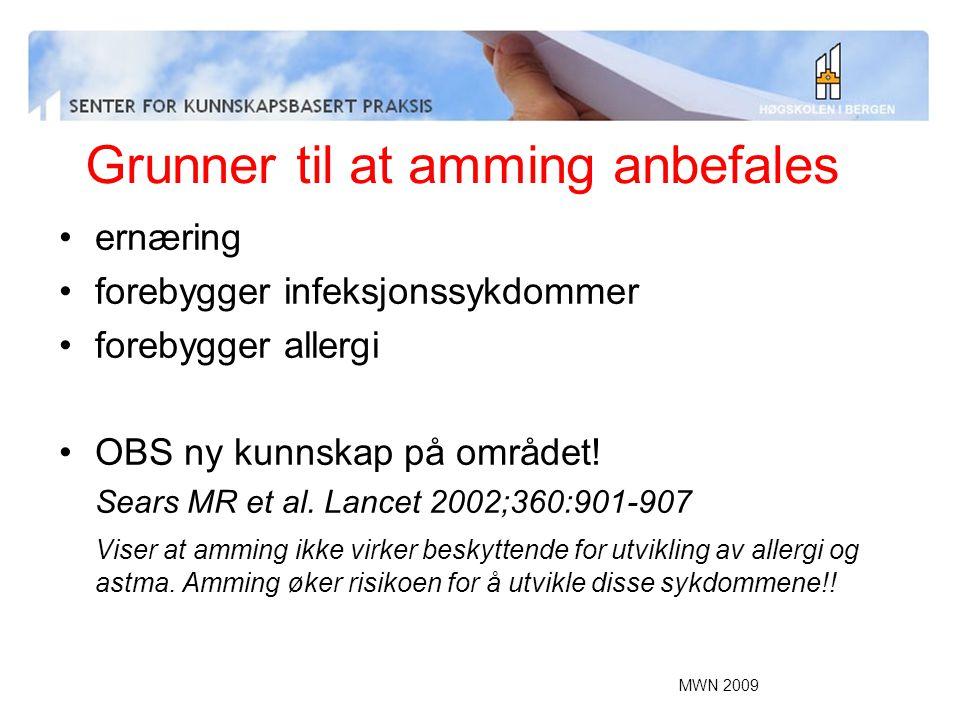 MWN 2009 Grunner til at amming anbefales ernæring forebygger infeksjonssykdommer forebygger allergi OBS ny kunnskap på området! Sears MR et al. Lancet