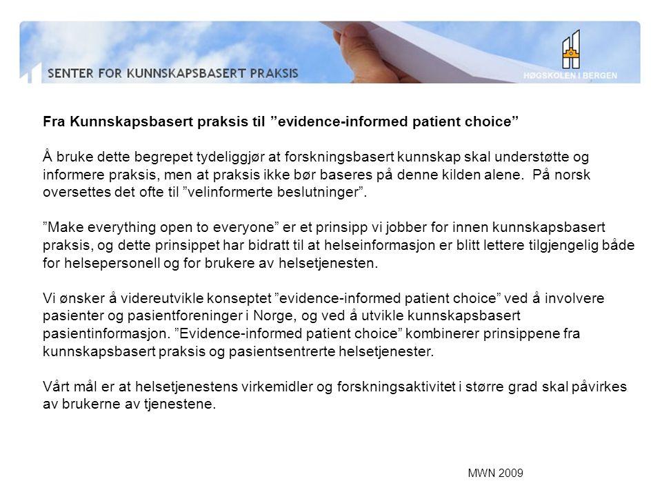 """MWN 2009 Fra Kunnskapsbasert praksis til """"evidence-informed patient choice"""" Å bruke dette begrepet tydeliggjør at forskningsbasert kunnskap skal under"""