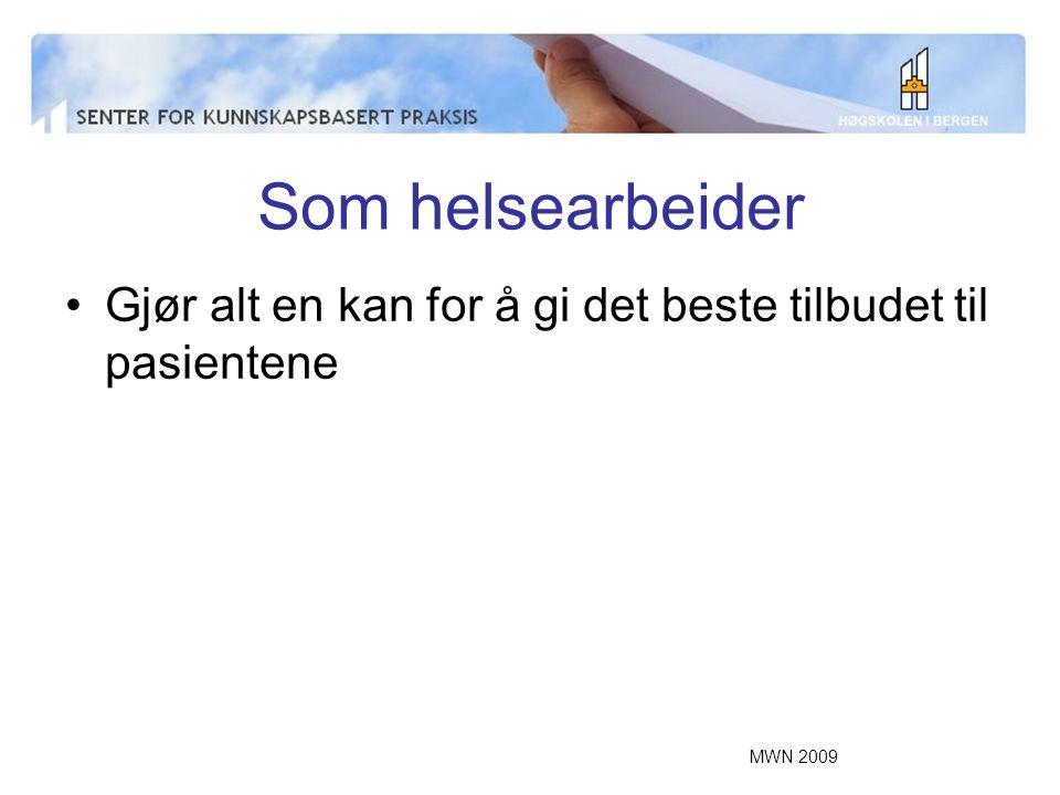 MWN 2009 Nesten ikke til å tro 20% av alle pasienter opplever å få feilbehandling i alle land som er undersøkt Overført til Norge: –2000 dødsfall –15.000 varige skader BMJ 2005, PE Hjort 2007