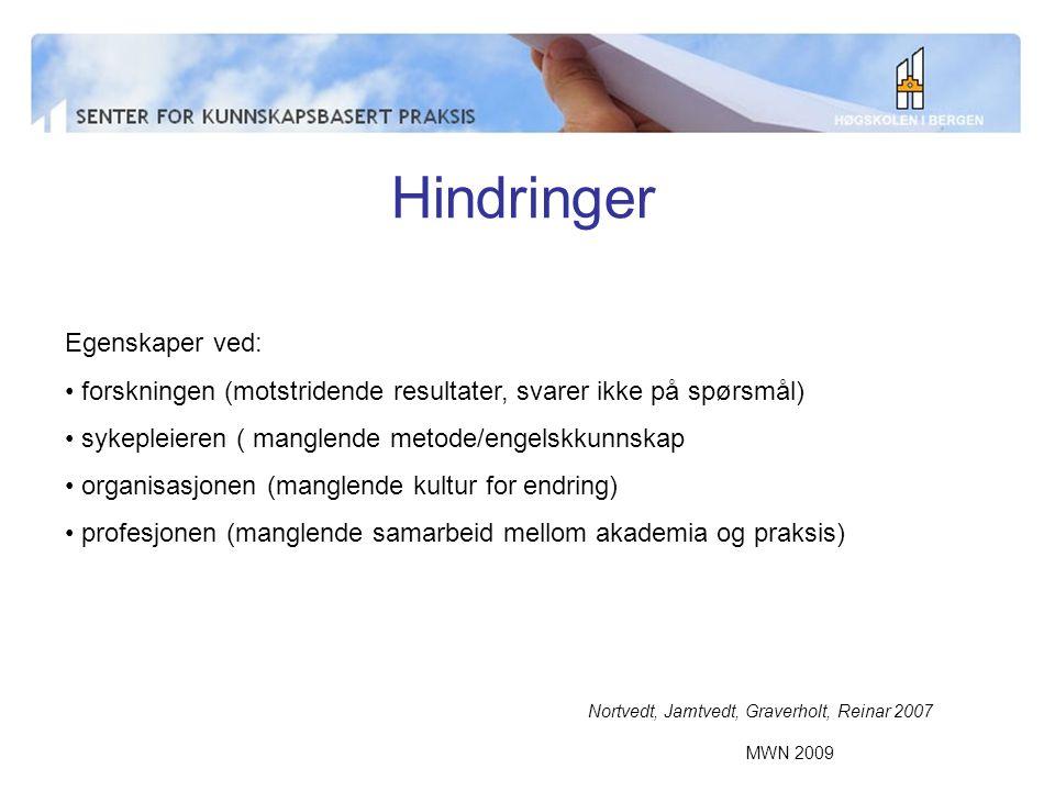 MWN 2009 Hindringer Nortvedt, Jamtvedt, Graverholt, Reinar 2007 Egenskaper ved: forskningen (motstridende resultater, svarer ikke på spørsmål) sykeple