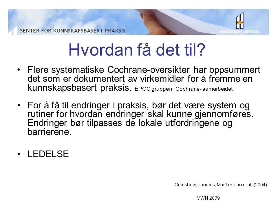 MWN 2009 Hvordan få det til? Flere systematiske Cochrane-oversikter har oppsummert det som er dokumentert av virkemidler for å fremme en kunnskapsbase