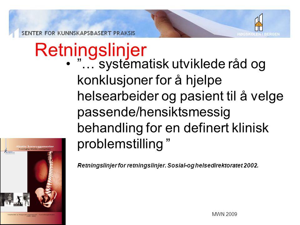 """MWN 2009 Retningslinjer """"… systematisk utviklede råd og konklusjoner for å hjelpe helsearbeider og pasient til å velge passende/hensiktsmessig behandl"""
