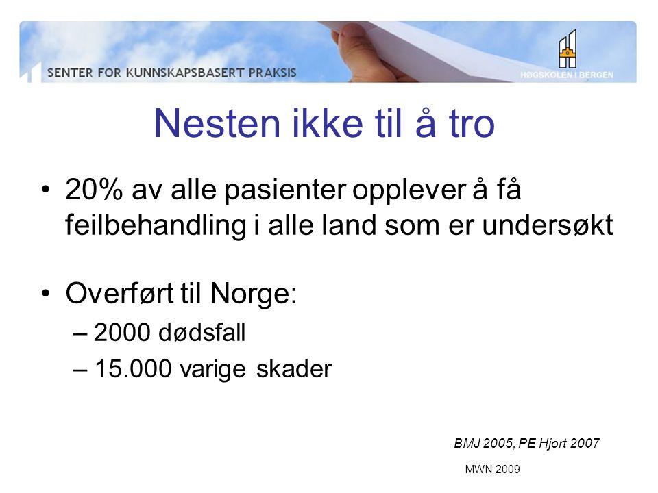MWN 2009 Nesten ikke til å tro 20% av alle pasienter opplever å få feilbehandling i alle land som er undersøkt Overført til Norge: –2000 dødsfall –15.