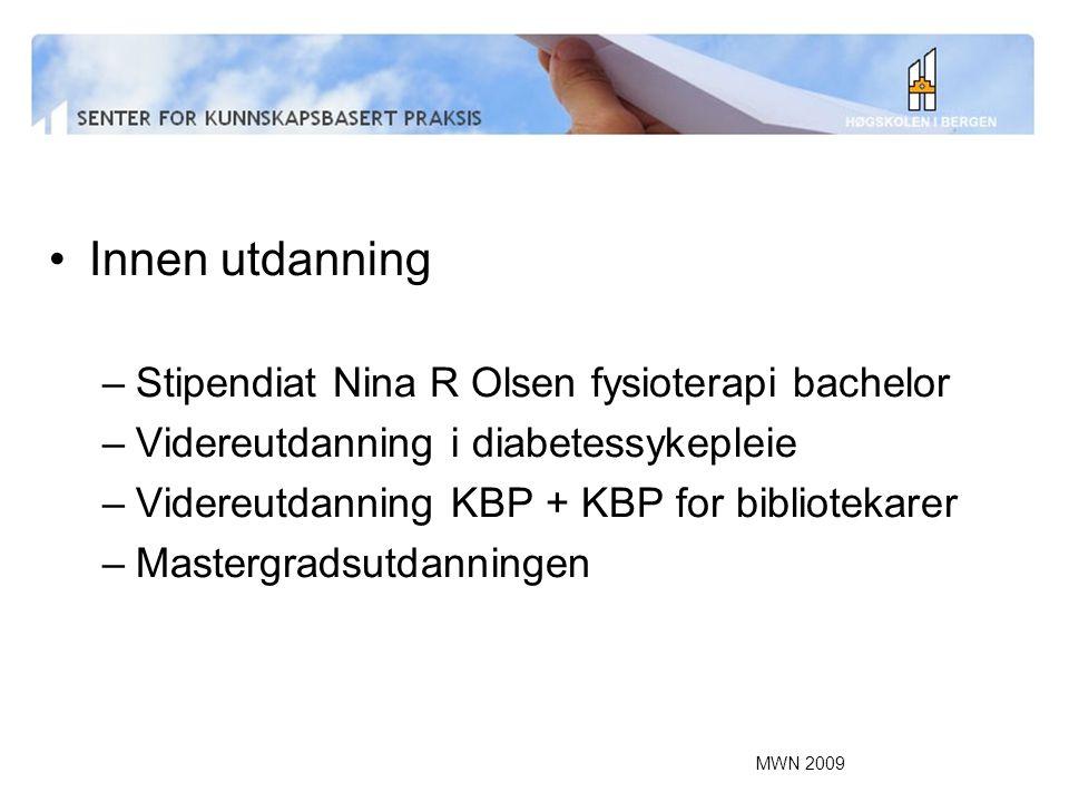 MWN 2009 Innen utdanning –Stipendiat Nina R Olsen fysioterapi bachelor –Videreutdanning i diabetessykepleie –Videreutdanning KBP + KBP for bibliotekar
