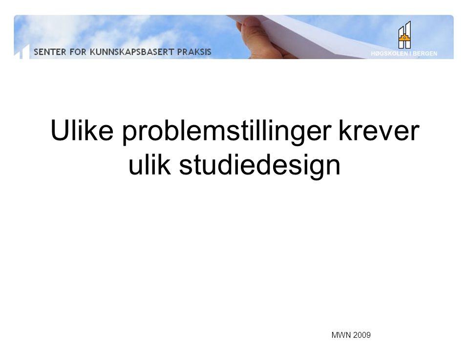 MWN 2009 Ulike problemstillinger krever ulik studiedesign