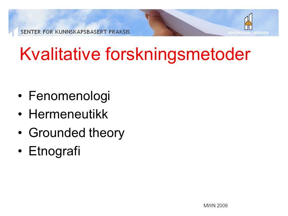 Kvalitative forskningsmetoder Fenomenologi Hermeneutikk Grounded theory Etnografi