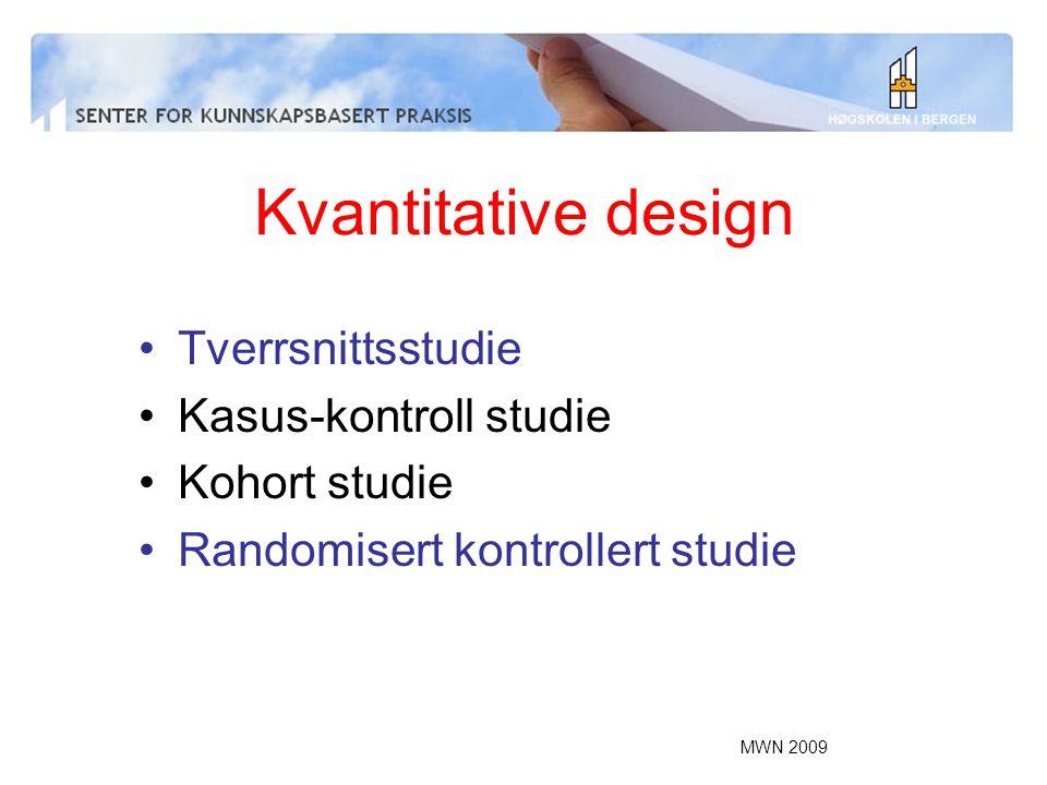 MWN 2009 Kvantitative design Tverrsnittsstudie Kasus-kontroll studie Kohort studie Randomisert kontrollert studie