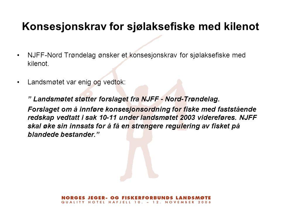 Konsesjonskrav for sjølaksefiske med kilenot NJFF-Nord Trøndelag ønsker et konsesjonskrav for sjølaksefiske med kilenot. Landsmøtet var enig og vedtok