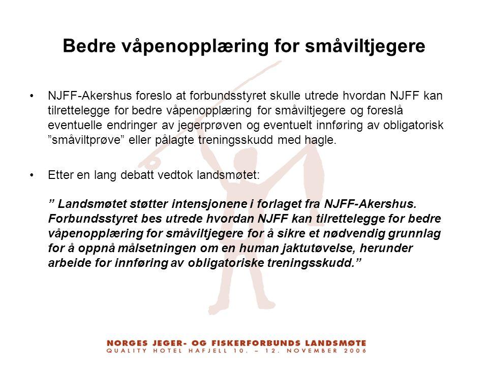 Bedre våpenopplæring for småviltjegere NJFF-Akershus foreslo at forbundsstyret skulle utrede hvordan NJFF kan tilrettelegge for bedre våpenopplæring f