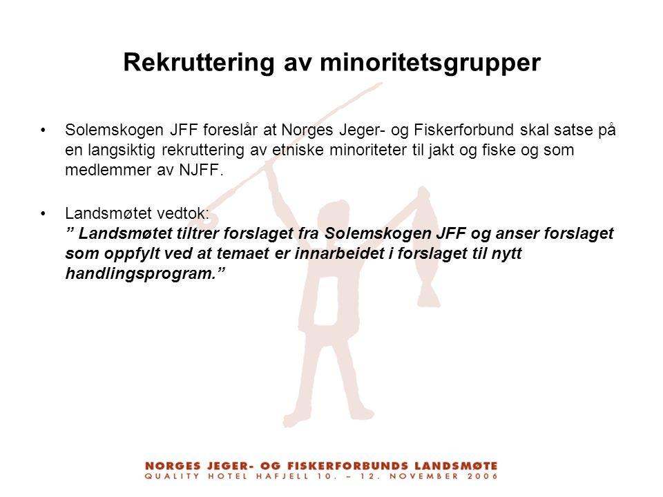Rekruttering av minoritetsgrupper Solemskogen JFF foreslår at Norges Jeger- og Fiskerforbund skal satse på en langsiktig rekruttering av etniske minor
